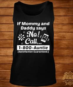 If Mommy And Daddy Says No Call 1-800-auntie Shirt tank-top