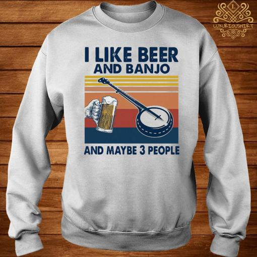 Like Beer And Banjo And Maybe 3 People Vintage Retro Shirt sweater