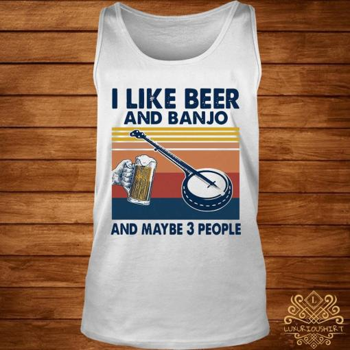 Like Beer And Banjo And Maybe 3 People Vintage Retro Shirt tank-top