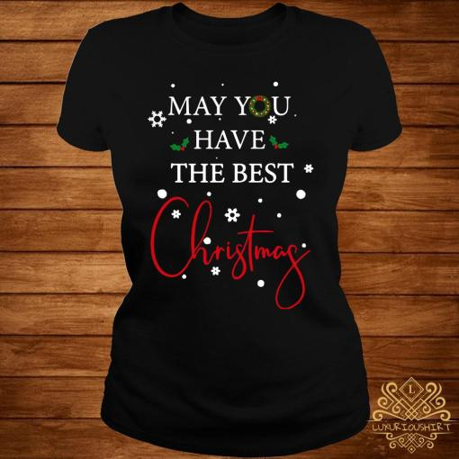 May You Have The Best Christmas Shirt ladies-tee