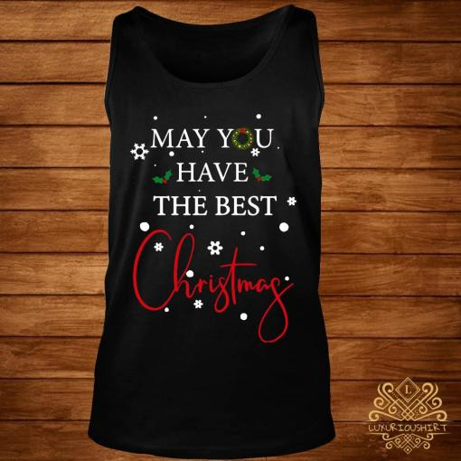 May You Have The Best Christmas Shirt tank-top