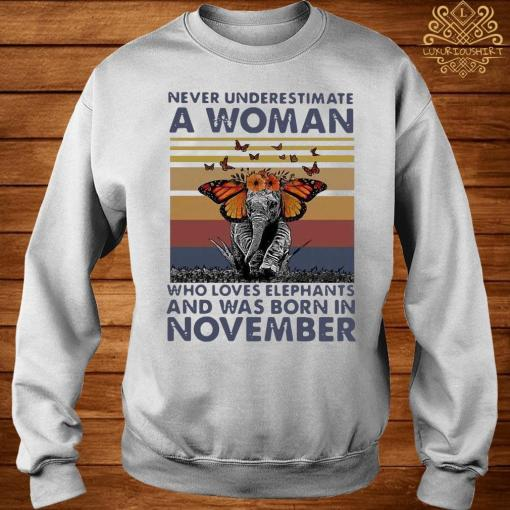 Never Underestimate A Woman Who Loves Elephants And Was Born In November Butterfly Vintage Shirt sweater