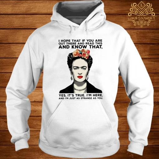 Shawn Mendes I Hope That If You Are Out There And Read This And Know That Yes It's True I'm Here And I'm Just As Strange As You Shirt hoodie