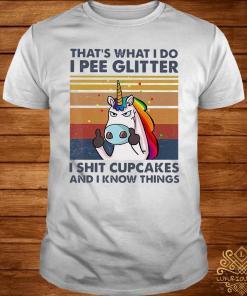 That's What I Do I Pee Glitter I Shit Cupcakes I Know Things Unicorn Vintage Shirt