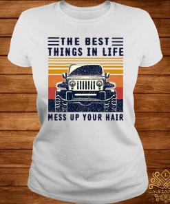 The Best Things In Life Mess Up Your Hair Jeep Lover Vintage Shirt ladies-tee