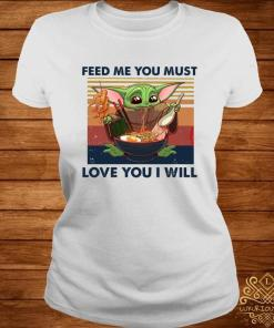 Baby Yoda Feed Me You Must Love You I Will Shirt ladies-tee