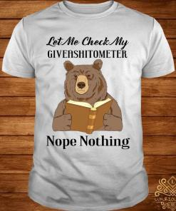 Bear Let Me Check My Giveashitometer Nope Nothing Shirt