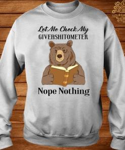 Bear Let Me Check My Giveashitometer Nope Nothing Shirt sweater