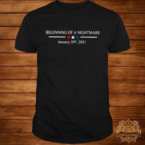Beginning Of A Nightmare January 20th 2021 Shirt