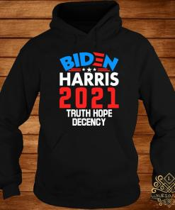 Biden Harris 2021 Truth Hope Decency Shirt hoodie