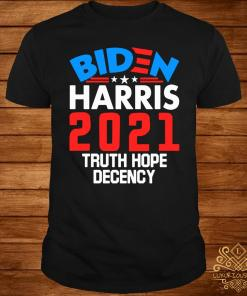Biden Harris 2021 Truth Hope Decency Shirt