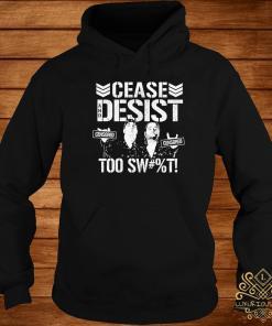 Cease Desist Too Sweet Shirt hoodie
