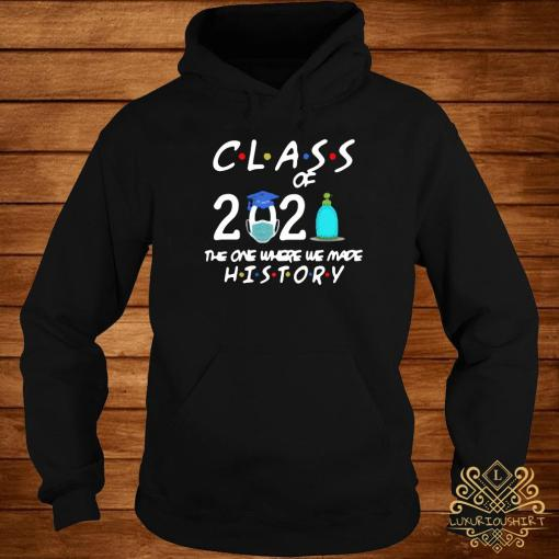 Class Of 2021 The One Where We Made History Shirt hoodie