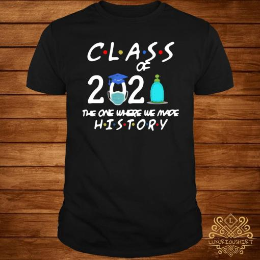 Class Of 2021 The One Where We Made History Shirt