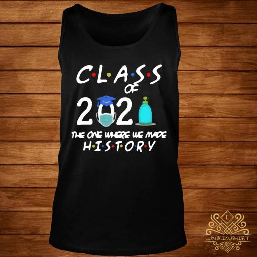 Class Of 2021 The One Where We Made History Shirt tank-top