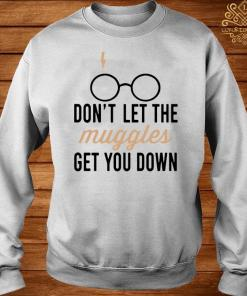 Don't Let The Muggles Get You Down Mug Shirt sweater