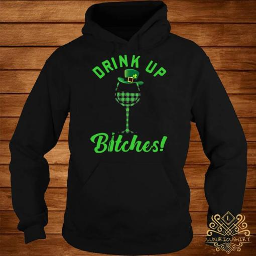 Drink Up Bitches Shirt hoodie