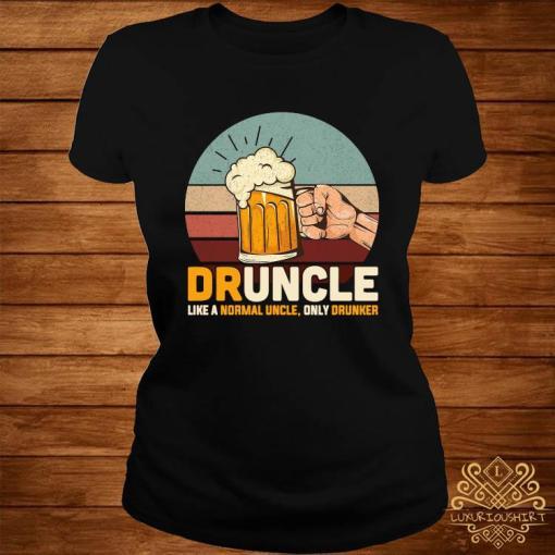 Druncle Like A Normal Uncle Only Drunker Shirt ladies-tee