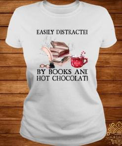 Easily Distracted By Books And Hot Chocolate Shirt ladies-tee