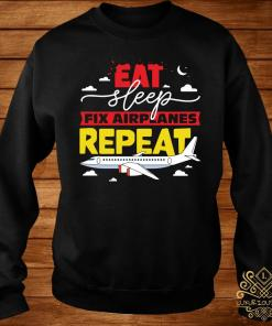 Eat Sleep Fix Airplanes Repeat Shirt sweater