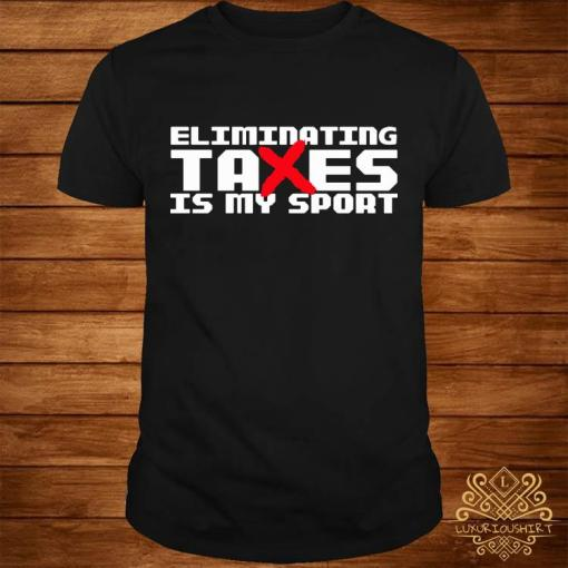 Eliminating Taxes Is My Sport Shirt