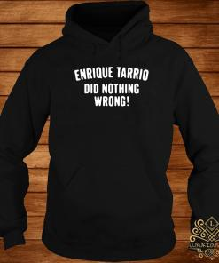 Enrique Tarrio Did Nothing Wrong Shirt hoodie