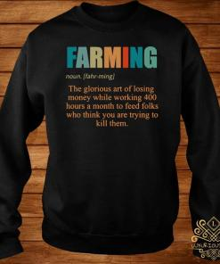 Farming The Glorious Art Of Losing Money While Working 400 Hours Shirt sweater