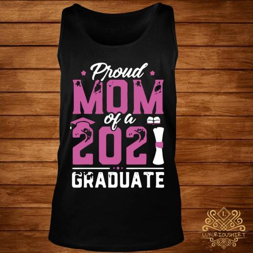 Graduation Gift Proud Mom Of A Class Of 2021 Graduate Shirt tank-top