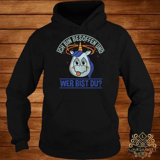 Ich Bin Besoffen Und Wer Bist Du Shirt hoodie