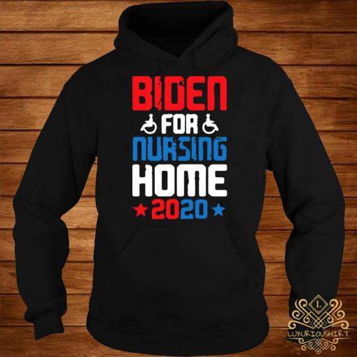 Joe Biden for Nursing Home 2020 Funny Presidential Election Shirt hoodie