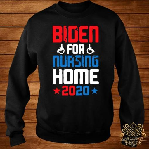 Joe Biden for Nursing Home 2020 Funny Presidential Election Shirt sweater