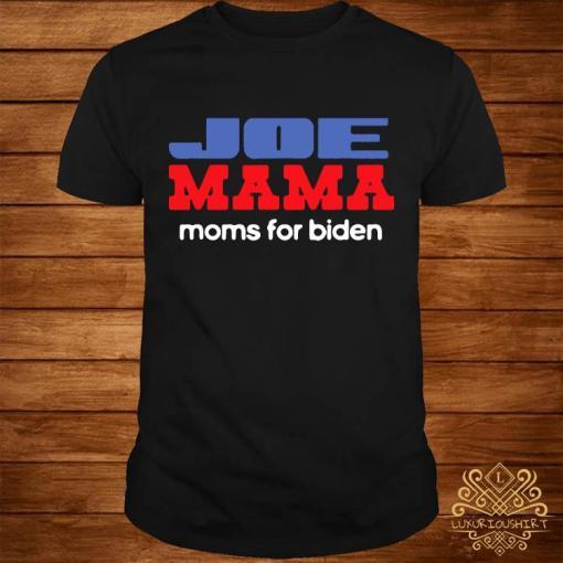 Joe Mama Shirt Moms for Biden Funny Democrat Mom Shirt