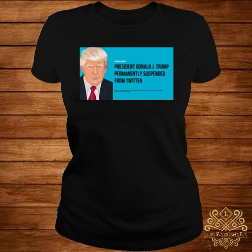 President Donald J. Trump Permanently Suspended From Wwitter Shirt ladies-tee