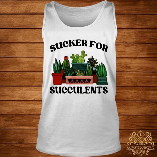 Sucker For Succulents Shirt tank-top