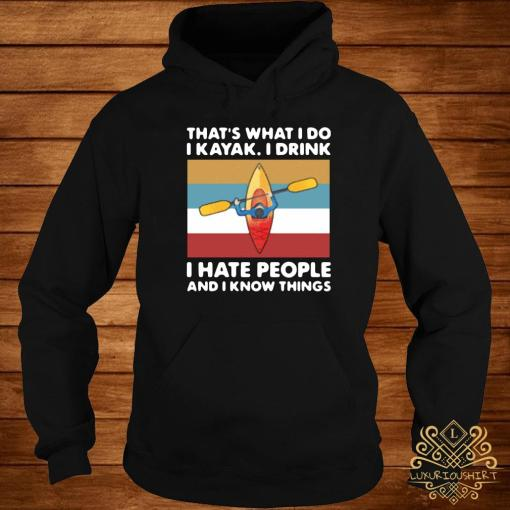 That's What I Do I Kayak I Drink I Hate People And I Know Things 2021 Vintage Shirt hoodie