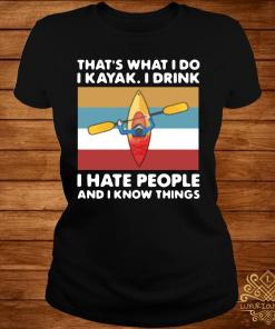 That's What I Do I Kayak I Drink I Hate People And I Know Things 2021 Vintage Shirt ladies-tee