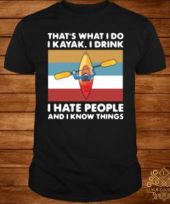That's What I Do I Kayak I Drink I Hate People And I Know Things 2021 Vintage Shirt