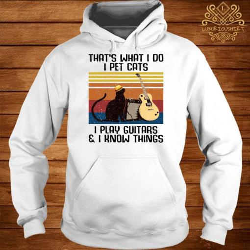 That's What I Do I Pet Cats I Play Guitars & I Know Things Vintage Shirt hoodie