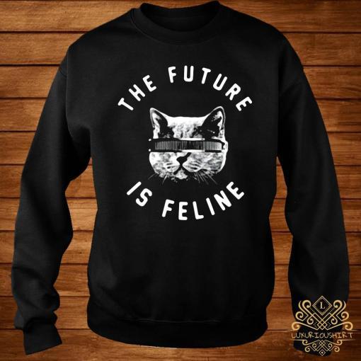 The Future Is Feline Shirt sweater