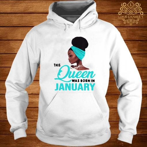 This Queen Was Born In January Birthday Shirt hoodie