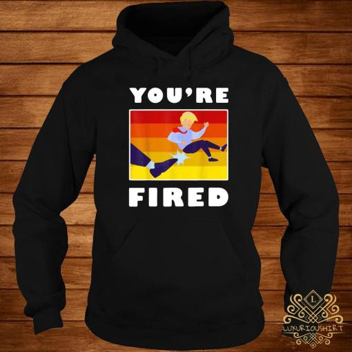 Trump You're Fired Vintage Shirt hoodie