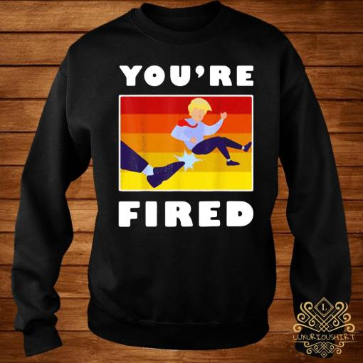 Trump You're Fired Vintage Shirt sweater