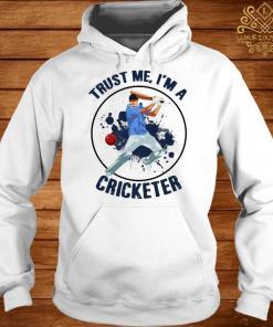 Trust Me I'm A Cricketer Shirt hoodie