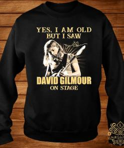 Yes I Am Old But I Saw David Gilmour On Stage Signature Shirt sweater