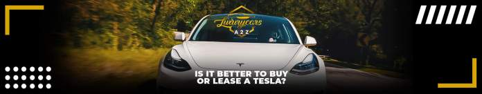 Is It Better To Buy Or Lease A Tesla Detailed Answer