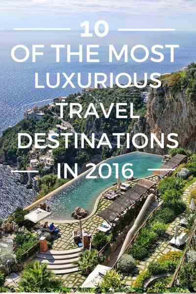 10 of The Most Luxurious Travel Destinations in 2016