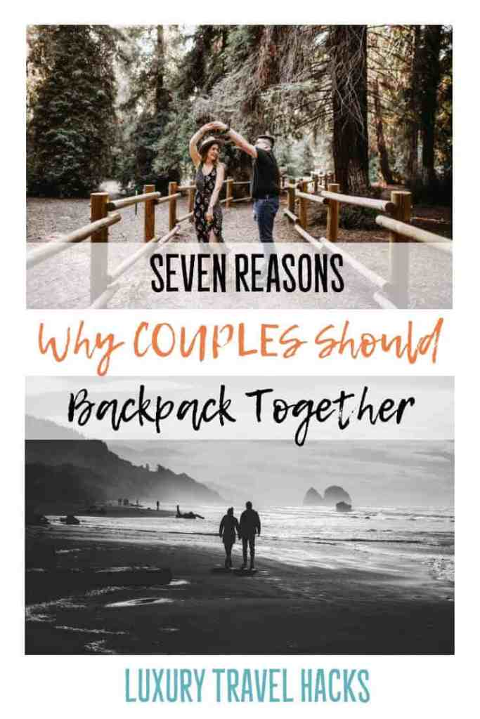Seven Reasons Why #Couples Should #Backpack Together - #Luxury #TravelHacks
