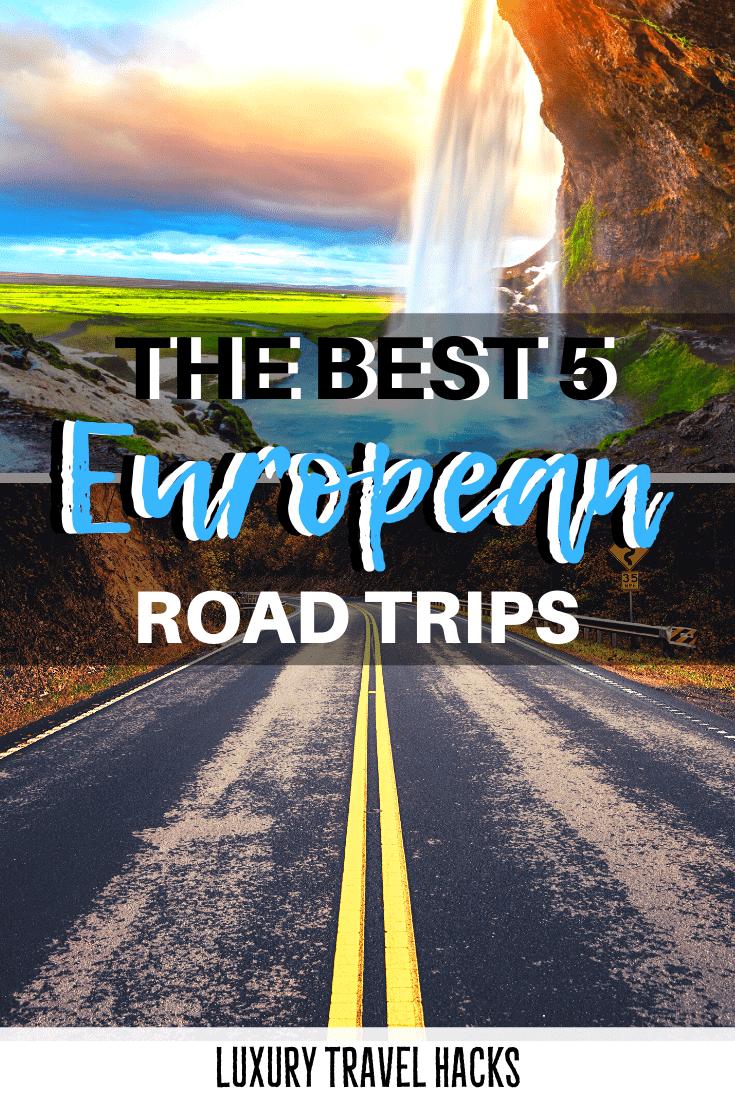 The Best 5 European Road Trips – The Ultimate Europe Trip Planner - Luxury Travel Hacks
