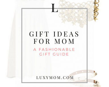 Birthday Gift Ideas for Mom - A Fashionable Gift Guide
