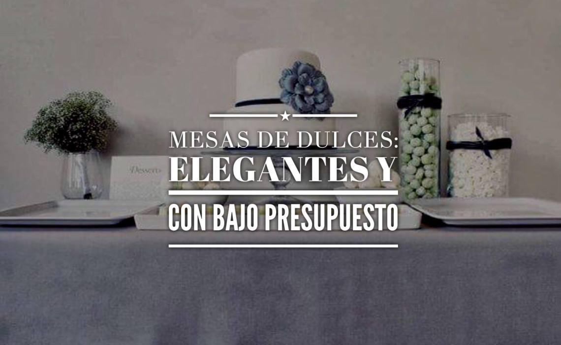 10 CONSEJOS PARA CREAR UNA MESA DE DULCES CON UN BAJO PRESUPUESTO